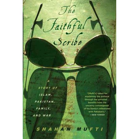 The Faithful Scribe: A Story of Islam, Pakistan, Family and War