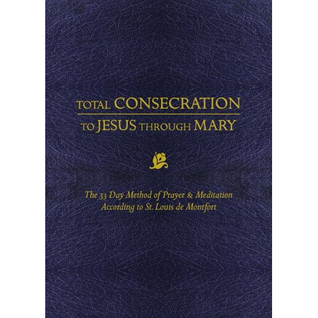 Total Consecration to Jesus Thru Mary: The 33 Day Method of Prayer & Meditation According to St. Louis de Montfort (Hardcover)