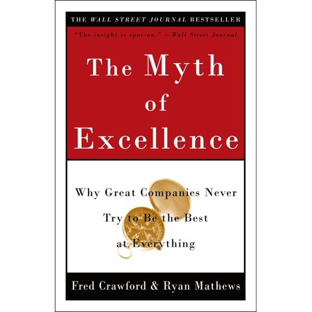The Myth of Excellence : Why Great Companies Never Try to Be the Best at