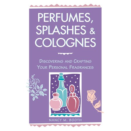 Perfumes, Splashes & Colognes - Paperback Discover the satisfaction of creating and making your very own personal fragrances in perfumes, splashes, and colognes. Here are step-by-step instructions and easy recipes for creating custom blends.