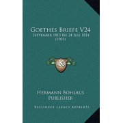 Goethes Briefe V24 : September 1813 Bis 24 Juli 1814 (1901)