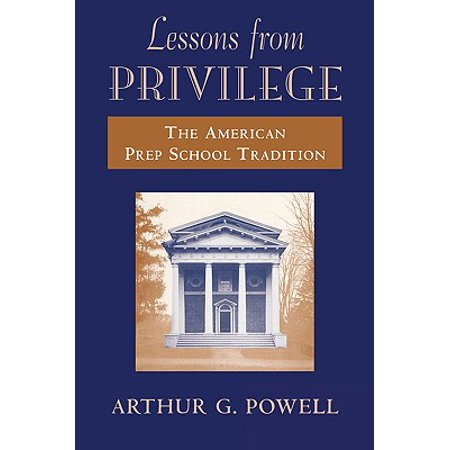 Harvard Lessons - Lessons from Privilege : The American Prep School Tradition