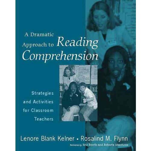 A Dramatic Approach to Reading Comprehension: Strategies And Activities for Classroom Teachers