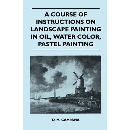 A Course of Instructions on Landscape Painting in Oil, Water Color, Pastel Painting - eBook