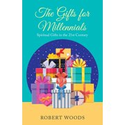 The Gifts for Millennials : Spiritual Gifts in the 21st Century
