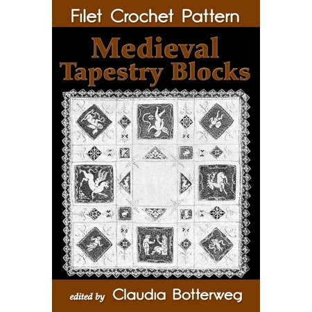 - Medieval Tapestry Blocks Filet Crochet Pattern : Complete Instructions and Chart