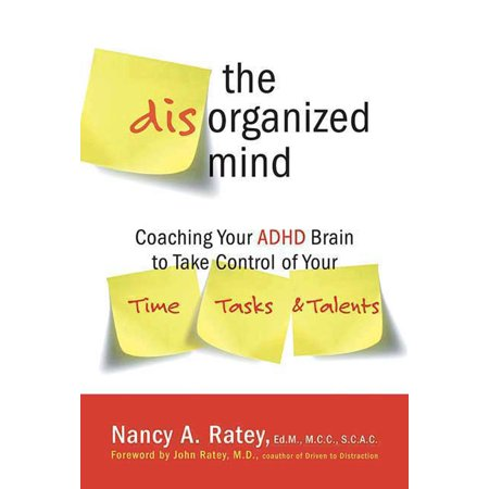 The Disorganized Mind : Coaching Your ADHD Brain to Take Control of Your Time, Tasks, and