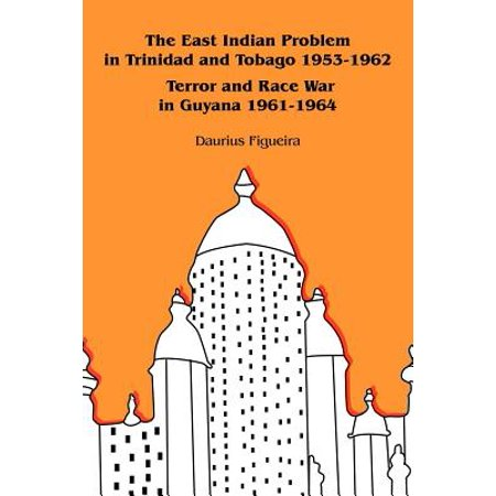 The East Indian Problem in Trinidad and Tobago 1953-1962 Terror and Race War in Guyana 1961-1964 - (Secondary School Curriculum In Trinidad And Tobago)