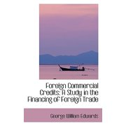 Foreign Commercial Credits : A Study in the Financing of Foreign Trade