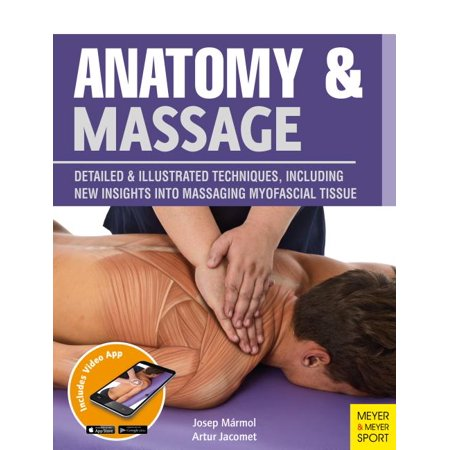 Anatomy & Massage : Detailed & Illustrated Techniques, Including New Insights Into Massaging Myofascial Tissue (Paperback)