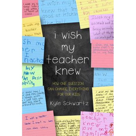 I Wish My Teacher Knew : How One Question Can Change Everything for Our Kids - Apples For The Teacher