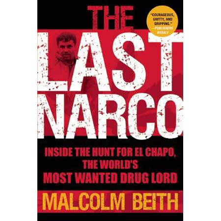 The Last Narco : Inside the Hunt for El Chapo, the World's Most Wanted Drug (The Queen Of The South Drug Lord)