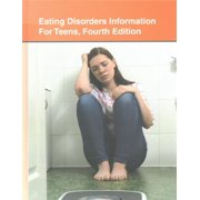 Eating Disorders Information for Teens : Health Tips about Anorexia, Bulimia, Binge Eating, and Body Image Disorders Including Information about Risk Factors, Prevention, Diagnosis, Treatment, Health Consequences, and Other Related Issues