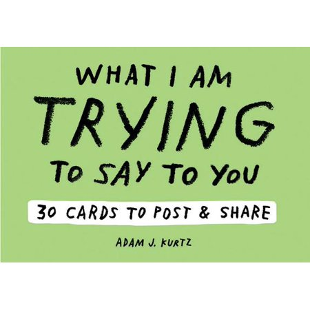 30% Post Consumer Material - Adam J. Kurtz What I Am Trying to Say to You: 30 Cards (Postcard Book with Stickers) : 30 Cards to Post and Share