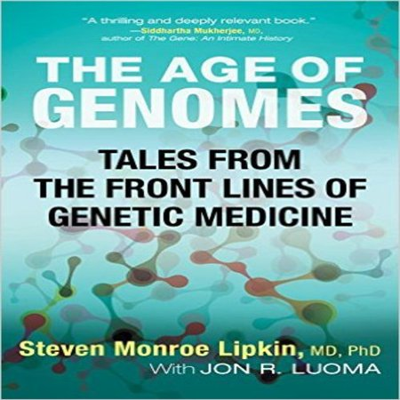 The Age Of Genomes  Tales From The Front Lines Of Genetic Medicine
