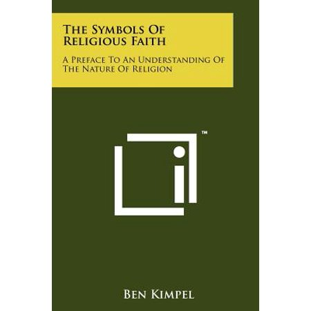 The Symbols of Religious Faith : A Preface to an Understanding of the Nature of Religion (Faith Symbols)