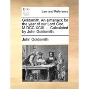 Goldsmith. an Almanack for the Year of Our Lord God, M.DCC.XCIII. ... Calculated by John Goldsmith.