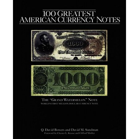 100 Greatest American Currency Notes : The Stories Behind the Most Fascinating Colonial, Confederate, Federal, Obsolete, and Private American Notes