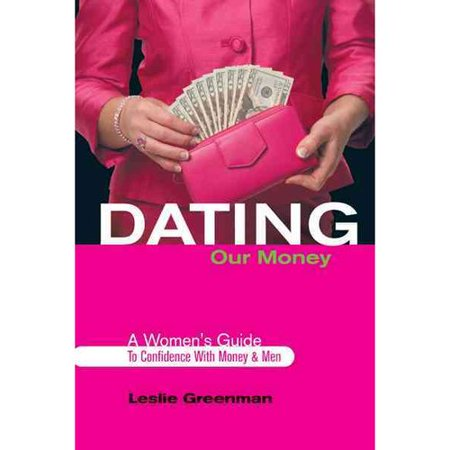 Dating Our Money  A Womens Guide To Confidence With Money And Men