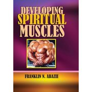 Developing Spiritual Muscles: Faith (Paperback)