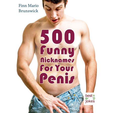 500 Funny Nicknames For Your Penis - Creative Names For Your Best Friend (Illustrated Edition) - (Cute Names To Call Your Best Friend)