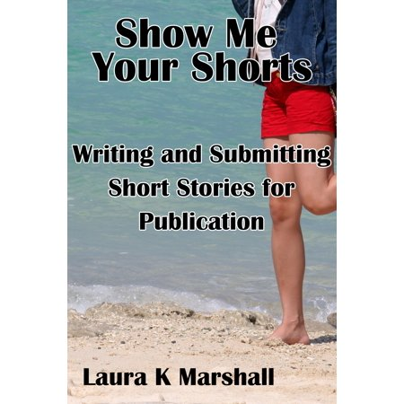 Show Me Your Shorts: Writing and Submitting Short Stories for Publication - eBook (Writing A Halloween Short Story)