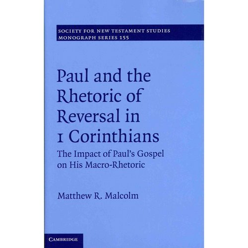 Paul and the Rhetoric of Reversal in 1 Corinthians: The Impact of Paul's Gospel on His Macro-Rhetoric