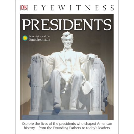 DK Eyewitness Books: Presidents : Explore the Lives of the Presidents Who Shaped American History from the Founding Fathers to Today's