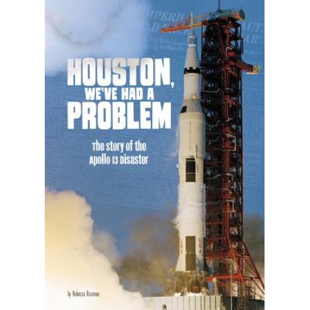 Houston, We've Had a Problem : The Story of the Apollo 13