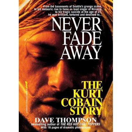 Never Fade Away : The Kurt Cobain Story (Kurt Cobain Grunge)