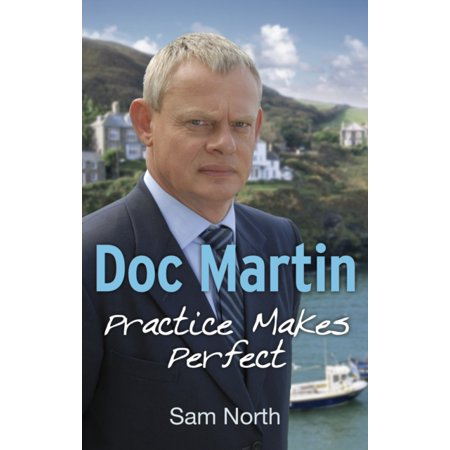 Doc Martin: Practice Makes Perfect (Paperback) (Doc Martin Sandels)