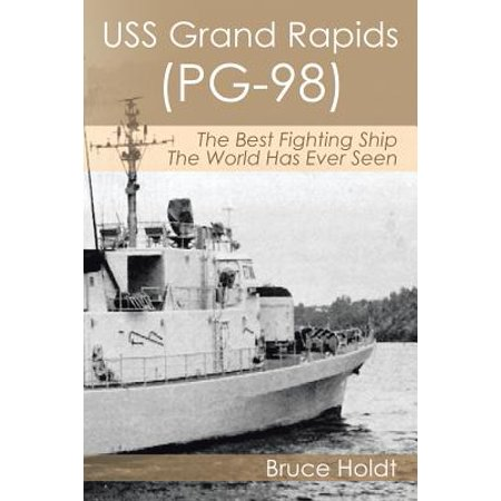 USS Grand Rapids (Pg-98) : The Best Fighting Ship the World Has Ever