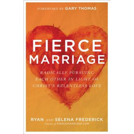Fierce Marriage : Radically Pursuing Each Other in Light of Christ's Relentless