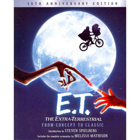 E.T.: The Extra-Terrestrial from Concept to Classic: The Illustrated Story of the Film and the Filmmakers