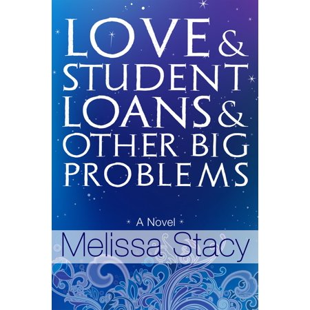 Love and Student Loans and Other Big Problems - (Best Student Loan Options 2019)