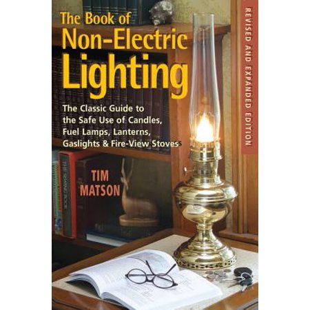 The Book of Non-electric Lighting: The Classic Guide to the Safe Use of Candles, Fuel Lamps, Lanterns, Gaslights & Fire-View Stoves - eBook ()