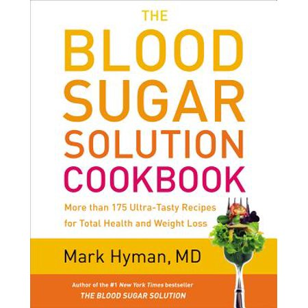 The Blood Sugar Solution Cookbook : More than 175 Ultra-Tasty Recipes for Total Health and Weight
