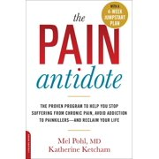 The Pain Antidote : The Proven Program to Help You Stop Suffering from Chronic Pain, Avoid Addiction to Painkillers--and Reclaim Your Life