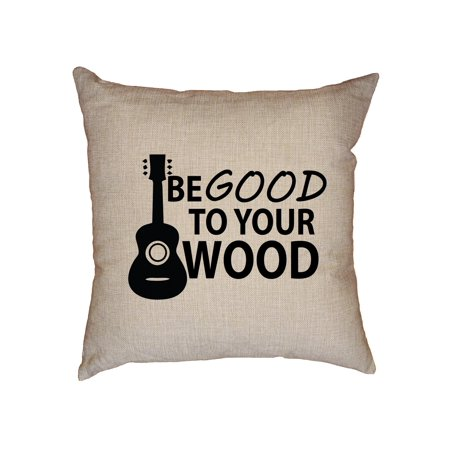 Guitar - Be Good To Your Wood - Popular Decorative Linen Throw Cushion Pillow Case with Insert (Dynarette Guitar Cushion)