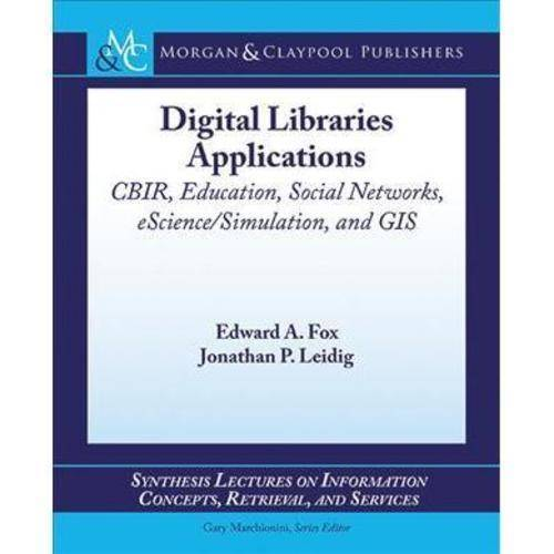 Digital Library Applications: Cbir, Education, Social Networks, Escience/simulation, and Gis