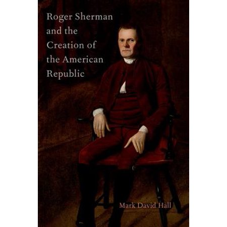 Roger Sherman and the Creation of the American