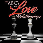 The Abc's of : Love & Relationships