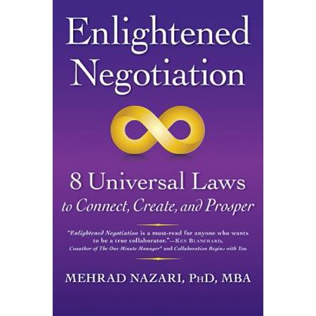 Enlightened Negotiation(tm) : 8 Universal Laws to Connect, Create, and  Prosper