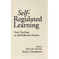 Self-Regulated Learning : From Teaching to Self-Reflective Practice
