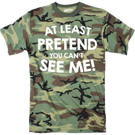 - Mens At Least Pretend You Cant See Me  Tshirt Sarcastic Funny Camouflage Tee