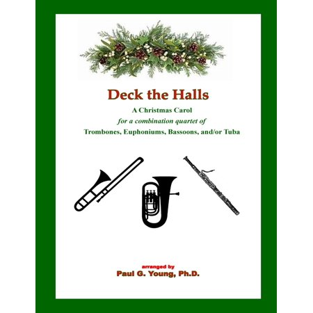 Deck the Halls : For a Combination Quartet of Trombones, Euphoniums, Bassoons, And/Or Tuba ()
