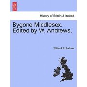 Bygone Middlesex. Edited by W. Andrews.