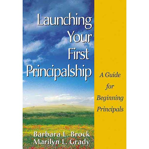 Launching Your First Principalship: A Guide for Beginning Principals
