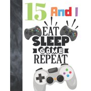 15 And I Eat Sleep Game Repeat: Video Game Controller Gift For Teen Gamer Boys And Girls Age 15 Years Old - Art Sketchbook Sketchpad Activity Book For