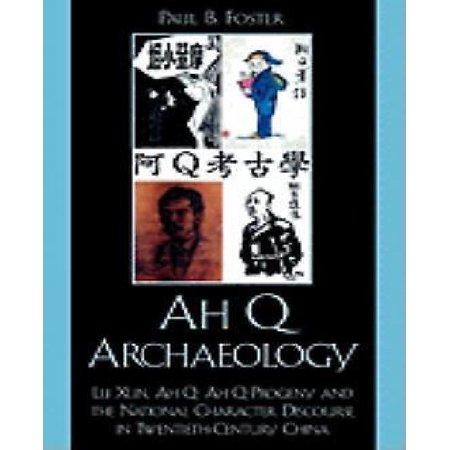 Ah Q Archaeology  Lu Xun  Ah Q  Ah Q Progeny  And The National Character Discourse In Twentieth Century China